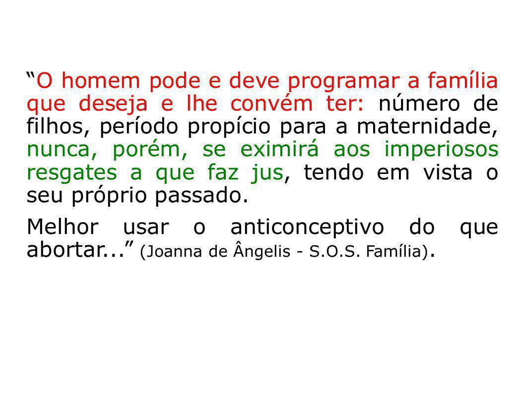 O homem pode e deve programar a família que deseja e lhe convém ter: número de filhos, período propício para a maternidade, nunca, porém, se eximirá a