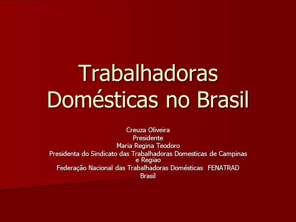 Trabalhadoras Domésticas no Brasil Creuza Oliveira Presidente Maria Regina Teodoro Presidenta do Sindicato das Trabalhadoras Domesticas de Campinas e