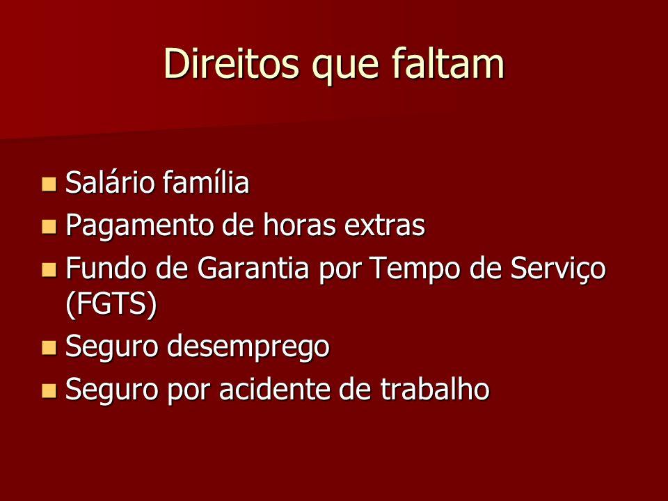 Direitos que faltam Salário família Salário família Pagamento de horas extras Pagamento de horas extras Fundo de Garantia por Tempo de Serviço (FGTS)
