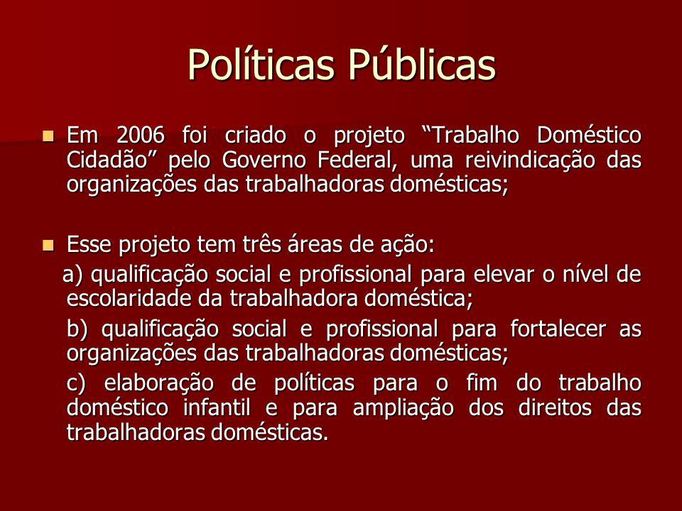 Políticas Públicas Em 2006 foi criado o projeto Trabalho Doméstico Cidadão pelo Governo Federal, uma reivindicação das organizações das trabalhadoras