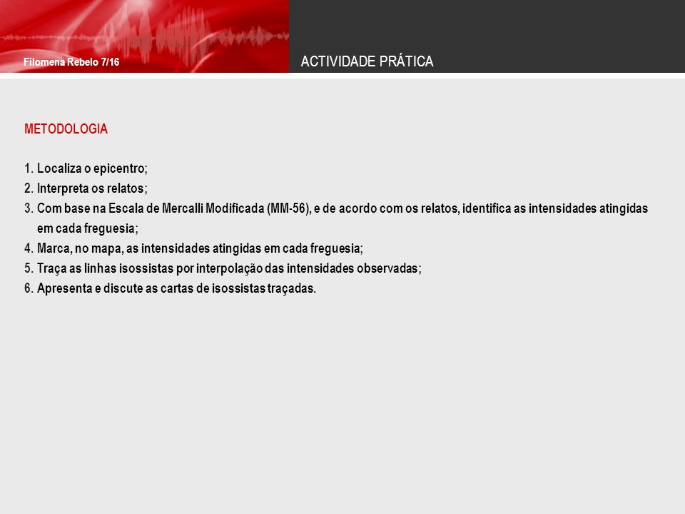 ACTIVIDADE PRÁTICA Filomena Rebelo 8/16 RELATOS DOS ACONTECIMENTOS Senti o sismo.