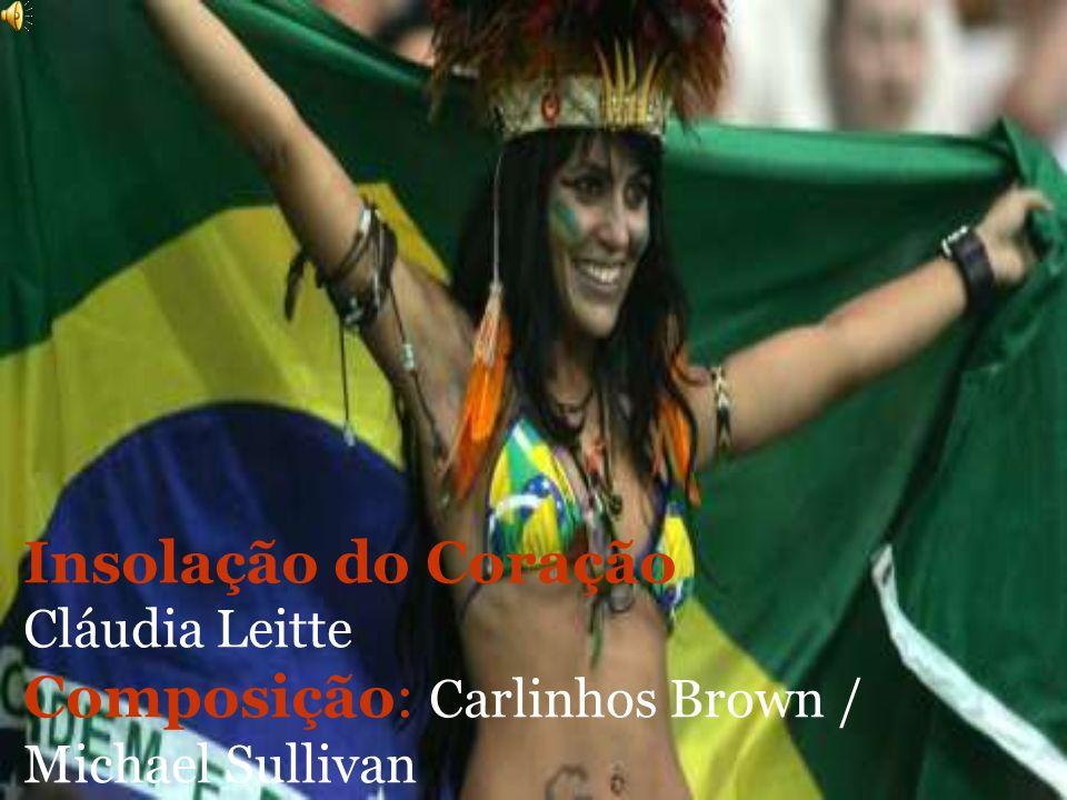Insolação do Coração Cláudia Leitte Composição: Carlinhos Brown / Michael Sullivan