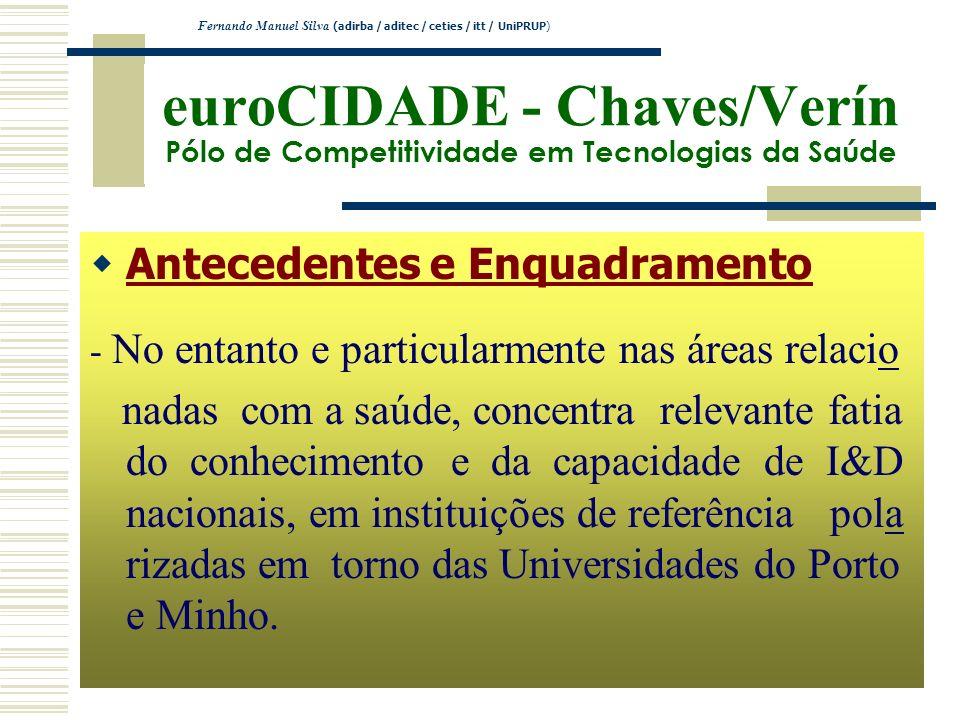 euroCIDADE - Chaves/Verín Pólo de Competitividade em Tecnologias da Saúde Antecedentes e Enquadramento - No entanto e particularmente nas áreas relaci