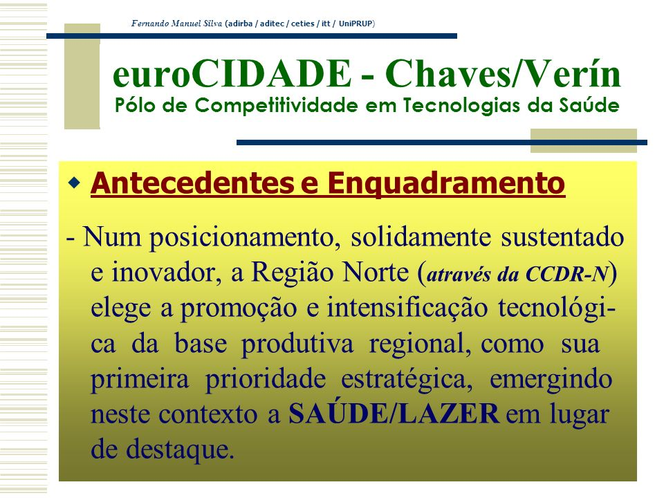 euroCIDADE - Chaves/Verín Pólo de Competitividade em Tecnologias da Saúde Antecedentes e Enquadramento - Num posicionamento, solidamente sustentado e