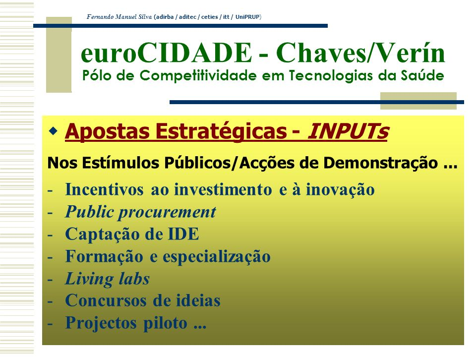 euroCIDADE - Chaves/Verín Pólo de Competitividade em Tecnologias da Saúde Apostas Estratégicas - INPUTs Nos Estímulos Públicos/Acções de Demonstração.