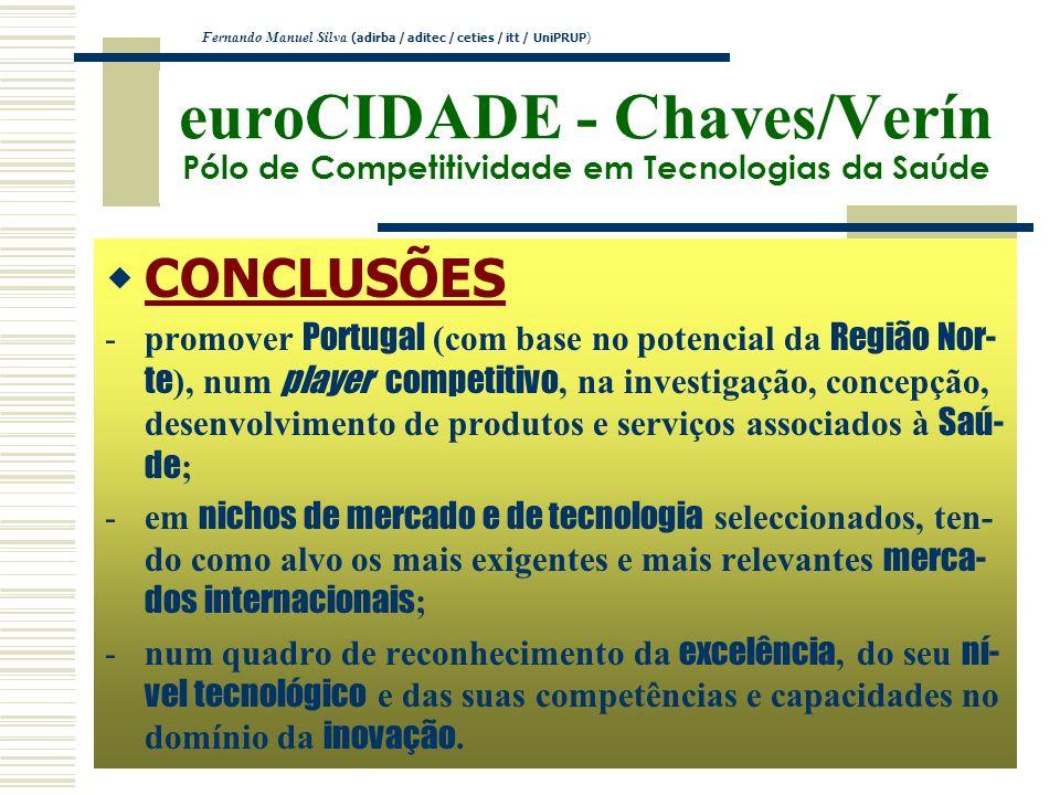 euroCIDADE - Chaves/Verín Pólo de Competitividade em Tecnologias da Saúde CONCLUSÕES -promover Portugal (com base no potencial da Região Nor- te ), nu
