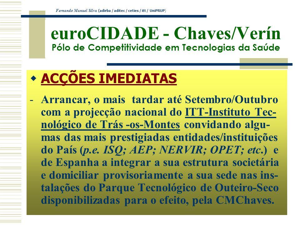 euroCIDADE - Chaves/Verín Pólo de Competitividade em Tecnologias da Saúde ACÇÕES IMEDIATAS -Arrancar, o mais tardar até Setembro/Outubro com a projecç