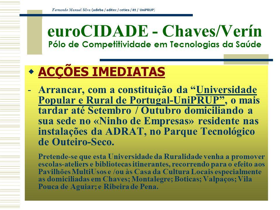 euroCIDADE - Chaves/Verín Pólo de Competitividade em Tecnologias da Saúde ACÇÕES IMEDIATAS -Arrancar, com a constituição da Universidade Popular e Rur