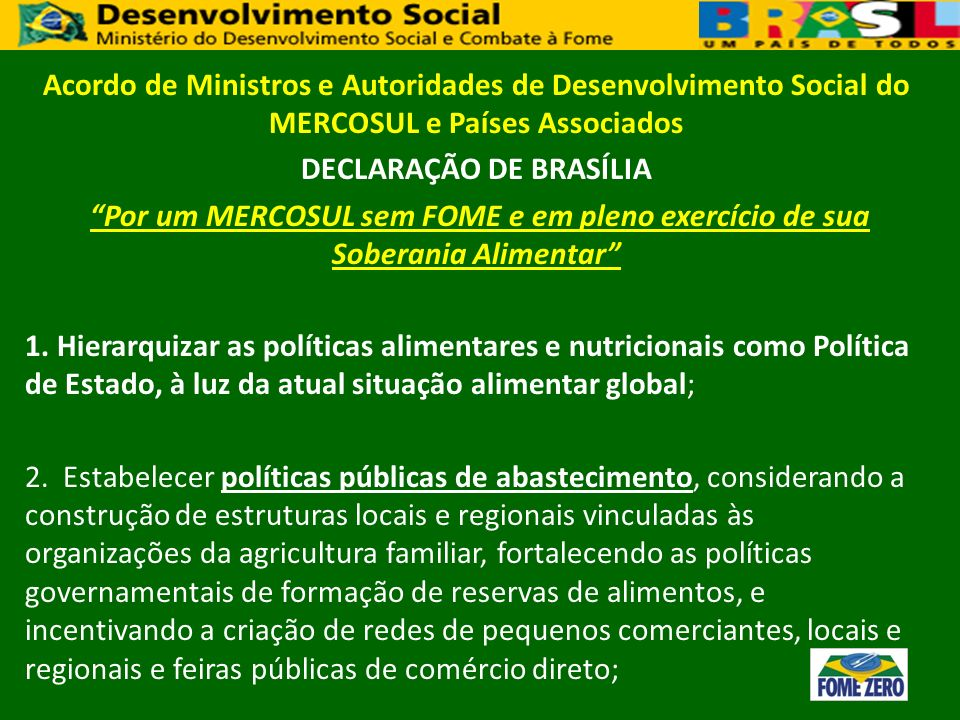 Acordo de Ministros e Autoridades de Desenvolvimento Social do MERCOSUL e Países Associados DECLARAÇÃO DE BRASÍLIA Por um MERCOSUL sem FOME e em pleno