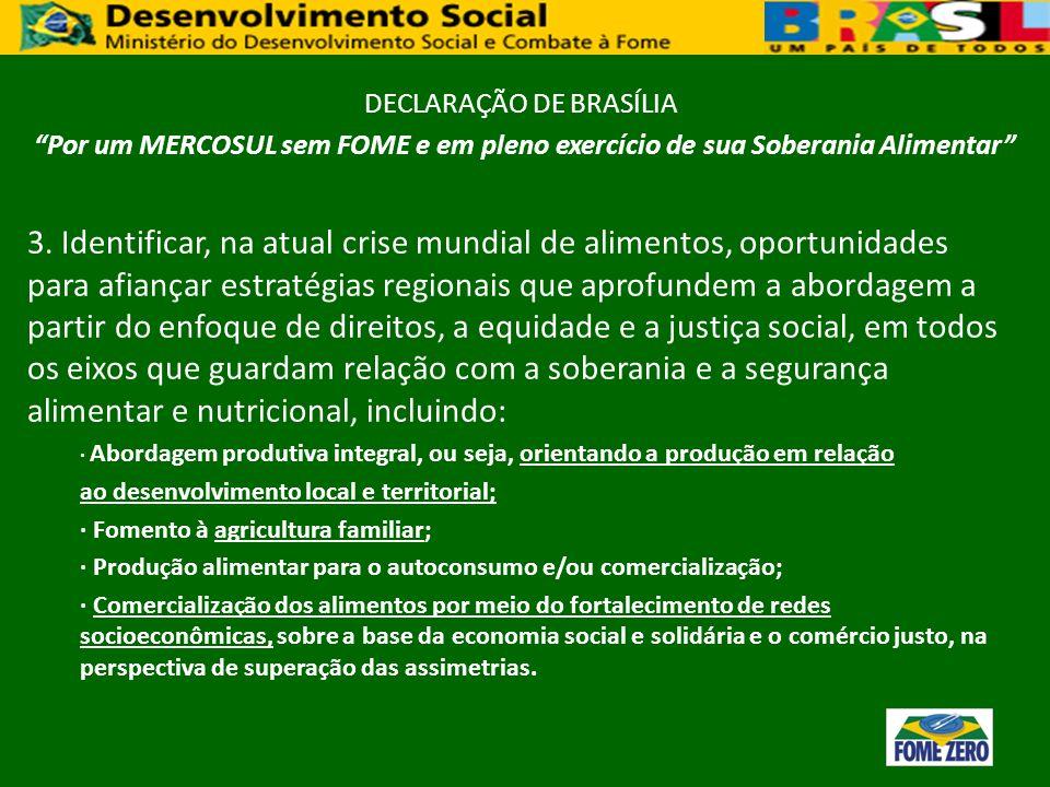 DECLARAÇÃO DE BRASÍLIA Por um MERCOSUL sem FOME e em pleno exercício de sua Soberania Alimentar 3. Identificar, na atual crise mundial de alimentos, o