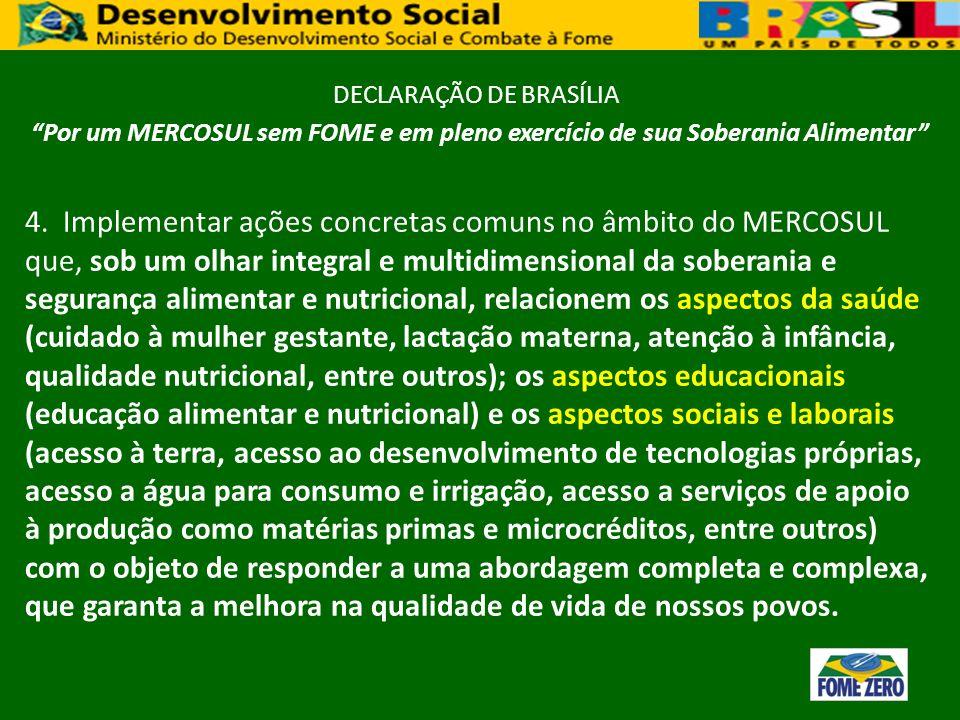 DECLARAÇÃO DE BRASÍLIA Por um MERCOSUL sem FOME e em pleno exercício de sua Soberania Alimentar 4. Implementar ações concretas comuns no âmbito do MER