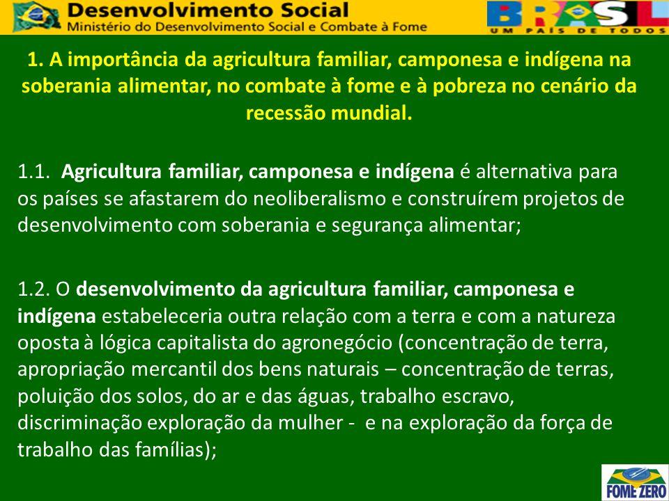 1. A importância da agricultura familiar, camponesa e indígena na soberania alimentar, no combate à fome e à pobreza no cenário da recessão mundial. 1