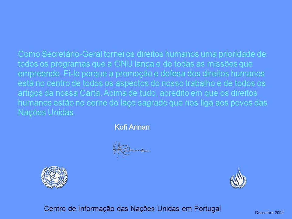 Como Secretário-Geral tornei os direitos humanos uma prioridade de todos os programas que a ONU lança e de todas as missões que empreende. Fi-lo porqu