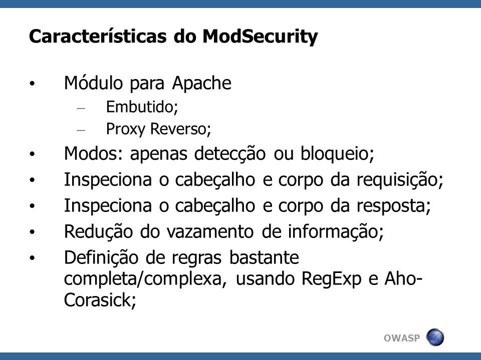 OWASP Características do ModSecurity Módulo para Apache – Embutido; – Proxy Reverso; Modos: apenas detecção ou bloqueio; Inspeciona o cabeçalho e corp