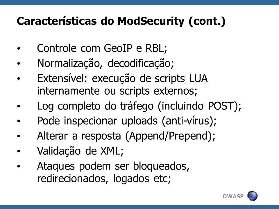 OWASP Características do ModSecurity (cont.) Controle com GeoIP e RBL; Normalização, decodificação; Extensível: execução de scripts LUA internamente o