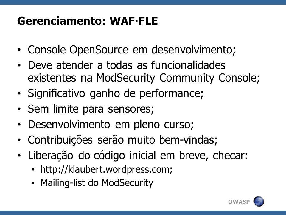 OWASP Gerenciamento: WAFFLE Console OpenSource em desenvolvimento; Deve atender a todas as funcionalidades existentes na ModSecurity Community Console