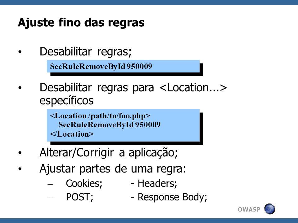 OWASP Ajuste fino das regras Desabilitar regras; Desabilitar regras para específicos Alterar/Corrigir a aplicação; Ajustar partes de uma regra: – Cook