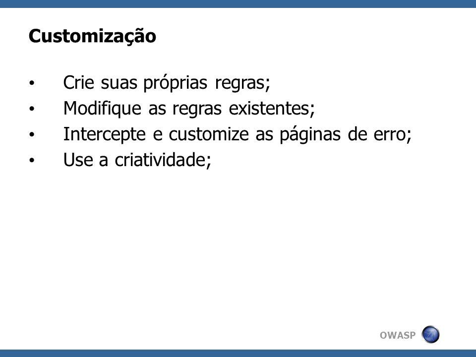 OWASP Customização Crie suas próprias regras; Modifique as regras existentes; Intercepte e customize as páginas de erro; Use a criatividade;