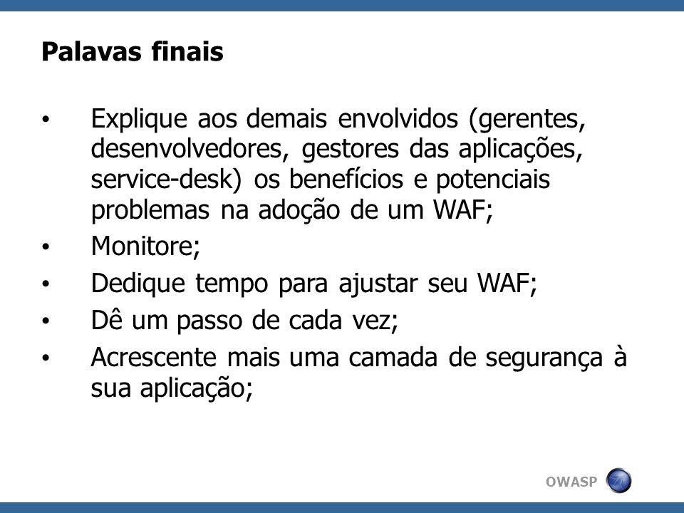 OWASP Palavas finais Explique aos demais envolvidos (gerentes, desenvolvedores, gestores das aplicações, service-desk) os benefícios e potenciais prob