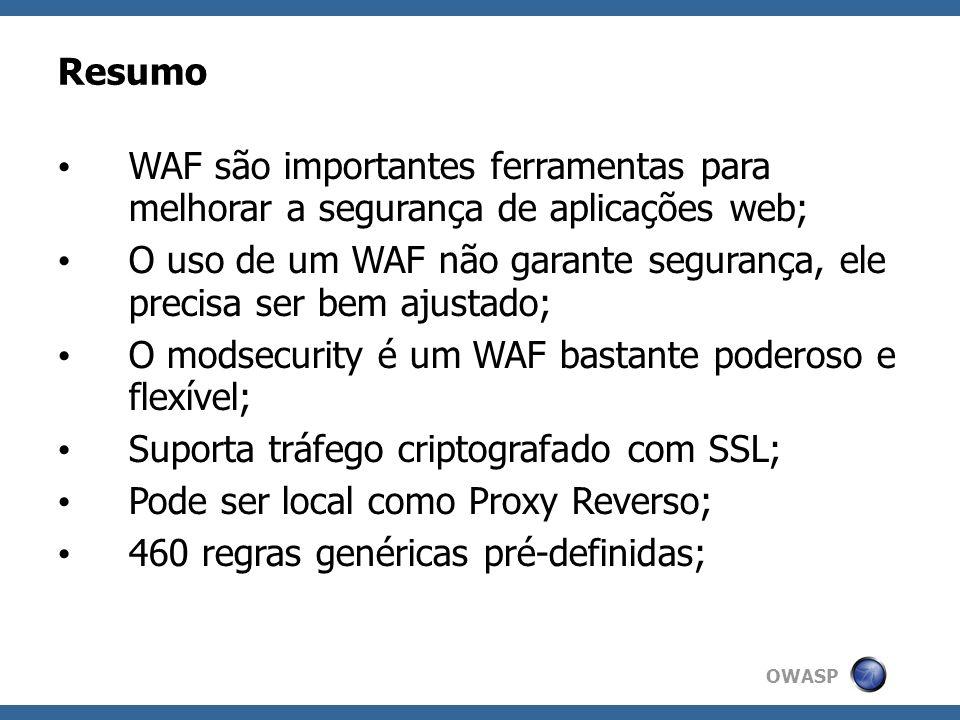 OWASP Resumo WAF são importantes ferramentas para melhorar a segurança de aplicações web; O uso de um WAF não garante segurança, ele precisa ser bem a