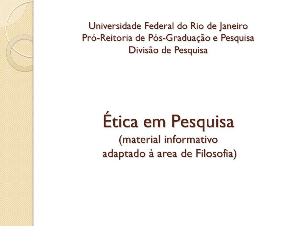 Universidade Federal do Rio de Janeiro Pró-Reitoria de Pós-Graduação e Pesquisa Divisão de Pesquisa Ética em Pesquisa (material informativo adaptado à