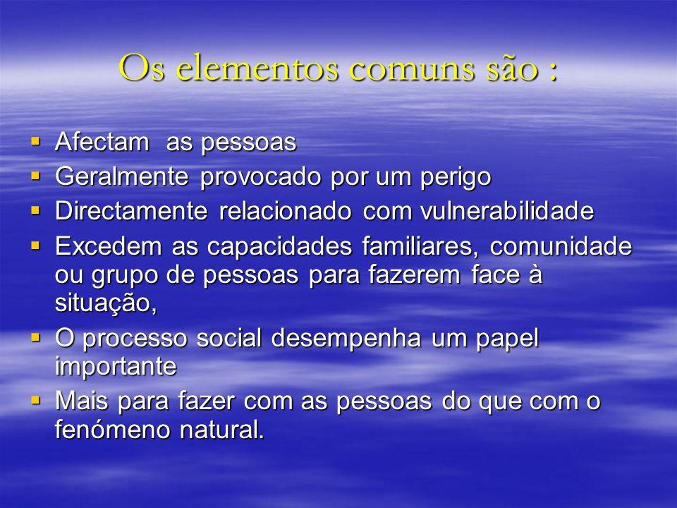Os elementos comuns são : Afectam as pessoas Afectam as pessoas Geralmente provocado por um perigo Geralmente provocado por um perigo Directamente rel