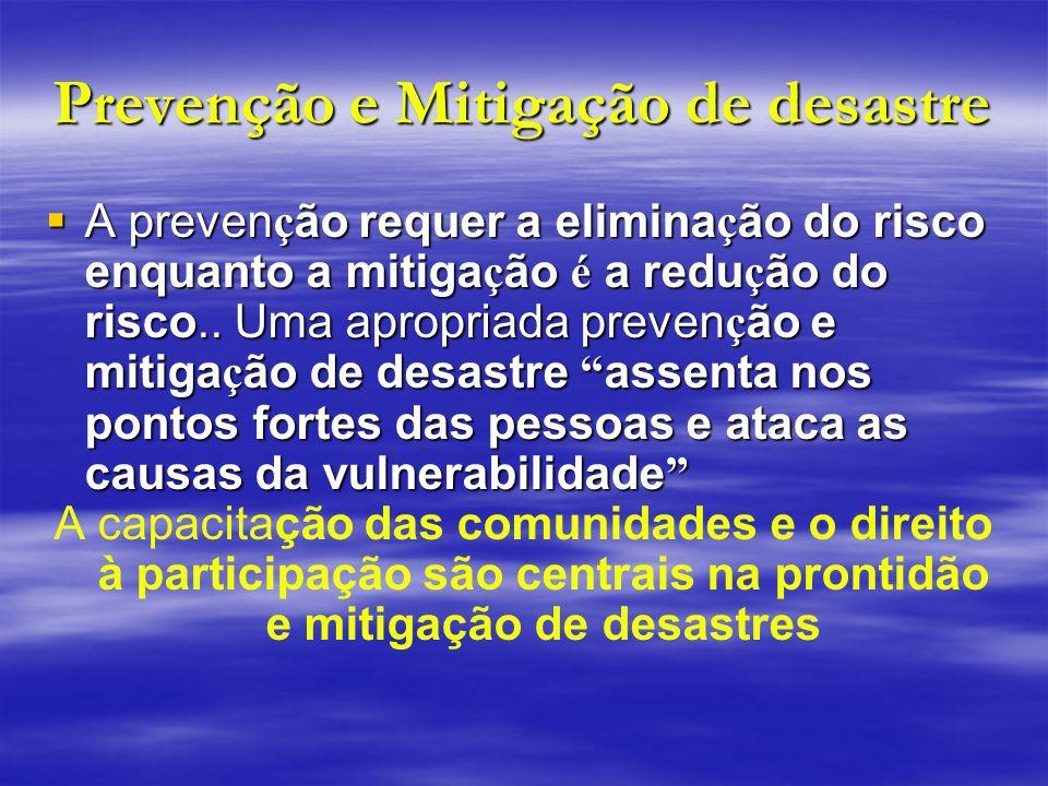 Prevenção e Mitigação de desastre A preven ç ão requer a elimina ç ão do risco enquanto a mitiga ç ão é a redu ç ão do risco.. Uma apropriada preven ç