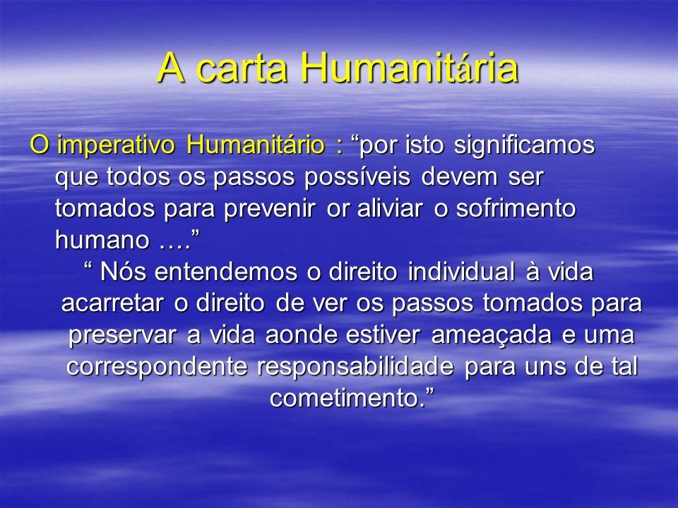 A carta Humanit á ria O imperativo Humanitário : por isto significamos que todos os passos possíveis devem ser tomados para prevenir or aliviar o sofr