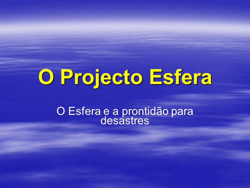 O Projecto Esfera O Esfera e a prontidão para desastres
