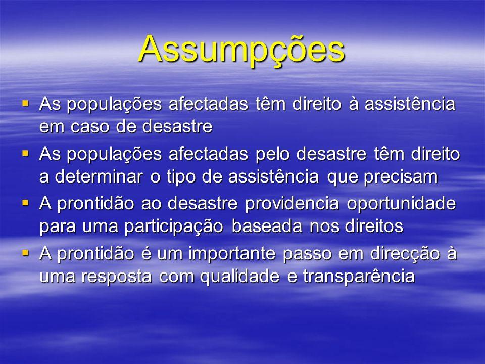 Assumpções As populações afectadas têm direito à assistência em caso de desastre As populações afectadas têm direito à assistência em caso de desastre