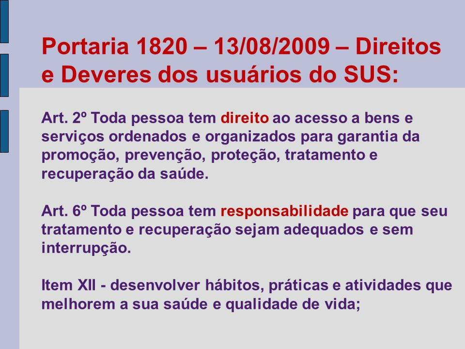 Portaria 1820 – 13/08/2009 – Direitos e Deveres dos usuários do SUS: Art. 2º Toda pessoa tem direito ao acesso a bens e serviços ordenados e organizad