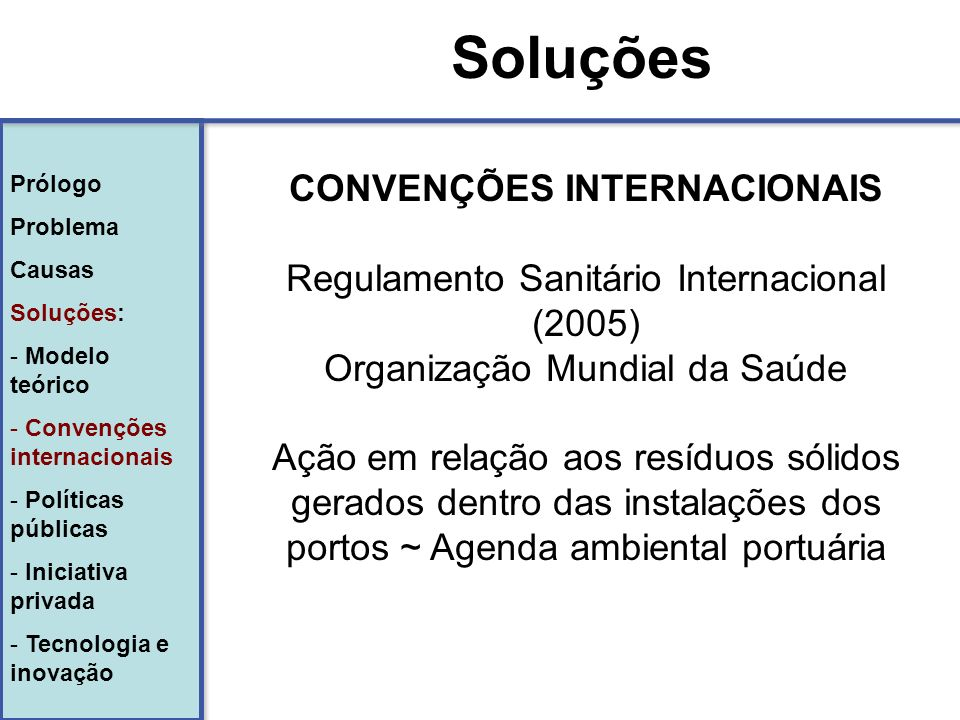 Prólogo Problema Causas Soluções: - Modelo teórico - Convenções internacionais - Políticas públicas - Iniciativa privada - Tecnologia e inovação Prólo