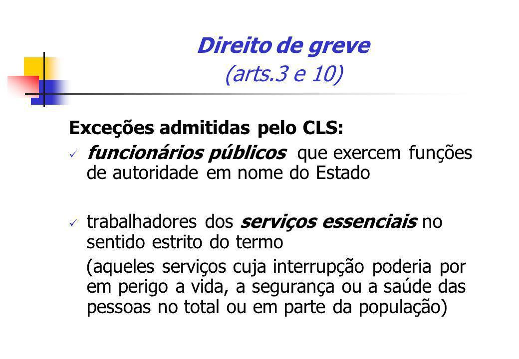 Direito de greve (arts.3 e 10) Exceções admitidas pelo CLS: funcionários públicos que exercem funções de autoridade em nome do Estado trabalhadores do