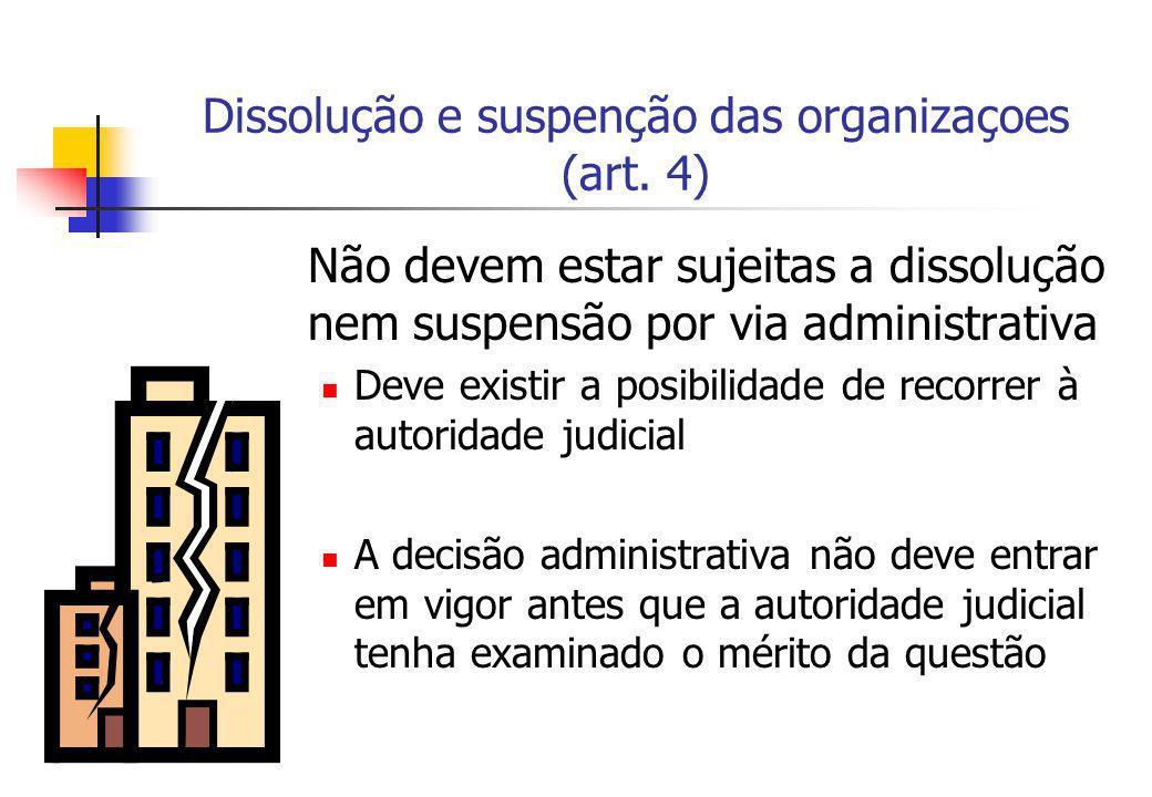 Dissolução e suspenção das organizaçoes (art. 4) Não devem estar sujeitas a dissolução nem suspensão por via administrativa Deve existir a posibilidad