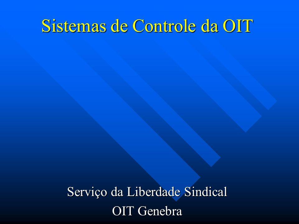 Sistemas de Controle da OIT Serviço da Liberdade Sindical OIT Genebra