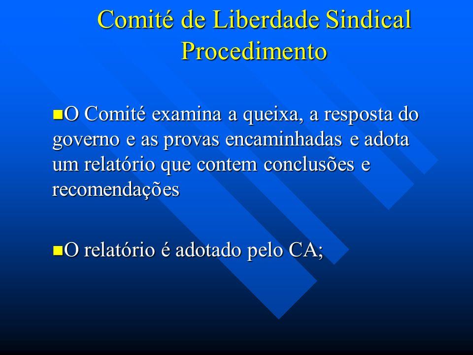 Comité de Liberdade Sindical Procedimento O Comité examina a queixa, a resposta do governo e as provas encaminhadas e adota um relatório que contem co