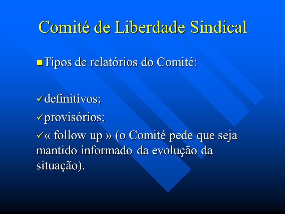 Comité de Liberdade Sindical Tipos de relatórios do Comité: Tipos de relatórios do Comité: definitivos; definitivos; provisórios; provisórios; « follo