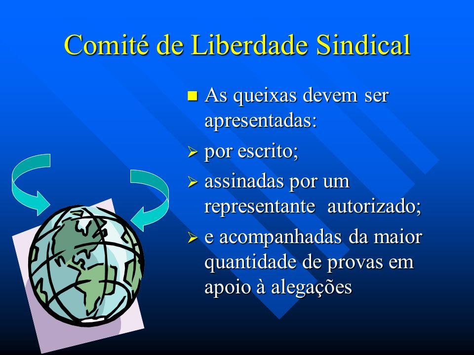 Comité de Liberdade Sindical As queixas devem ser apresentadas: por escrito; assinadas por um representante autorizado; e acompanhadas da maior quanti