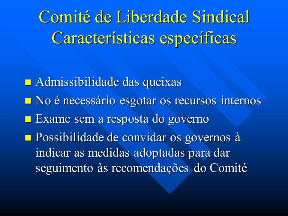 Comité de Liberdade Sindical Características específicas Admissibilidade das queixas Admissibilidade das queixas No é necessário esgotar os recursos i
