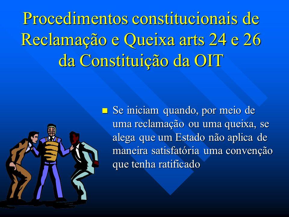 Procedimentos constitucionais de Reclamação e Queixa arts 24 e 26 da Constituição da OIT Se iniciam quando, por meio de uma reclamação ou uma queixa,