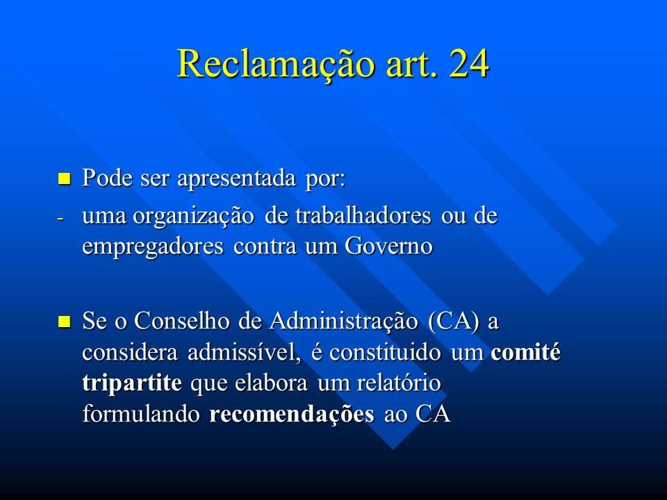 Reclamação art. 24 Pode ser apresentada por: Pode ser apresentada por: - uma organização de trabalhadores ou de empregadores contra um Governo Se o Co