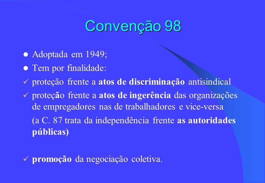 Convenção 98 Adoptada em 1949; Tem por finalidade: proteção frente a atos de discriminação antisindical proteção frente a atos de ingerência das organ