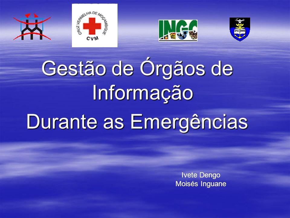 Gestão de Órgãos de Informação Durante as Emergências Ivete Dengo Moisés Inguane