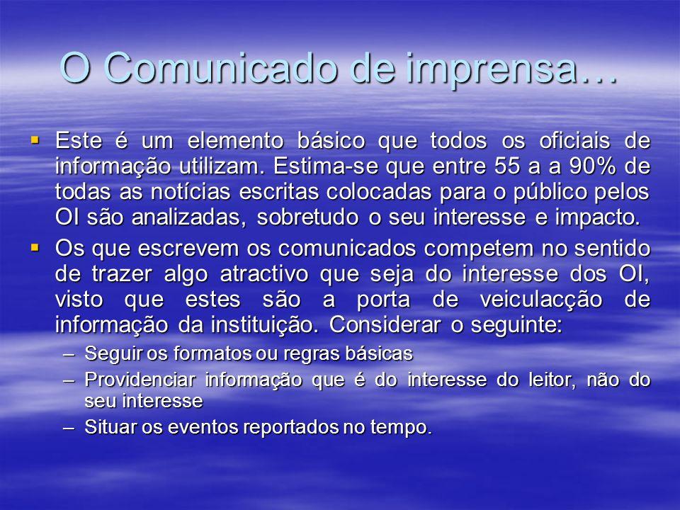 O Comunicado de imprensa… Este é um elemento básico que todos os oficiais de informação utilizam. Estima-se que entre 55 a a 90% de todas as notícias