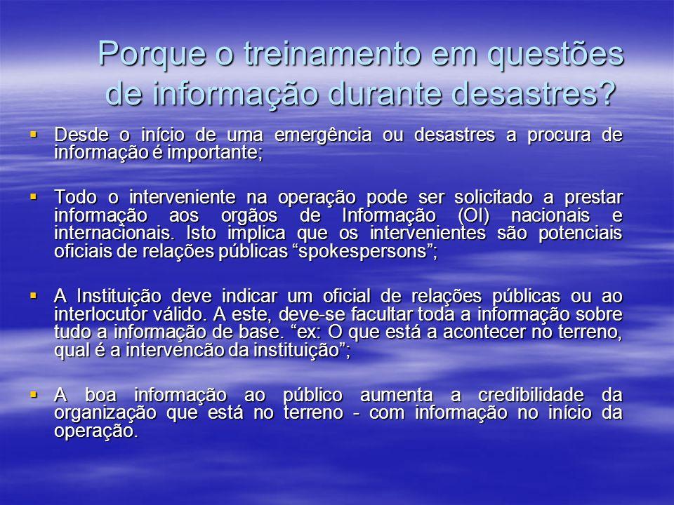 Porque o treinamento em questões de informação durante desastres? Desde o início de uma emergência ou desastres a procura de informação é importante;