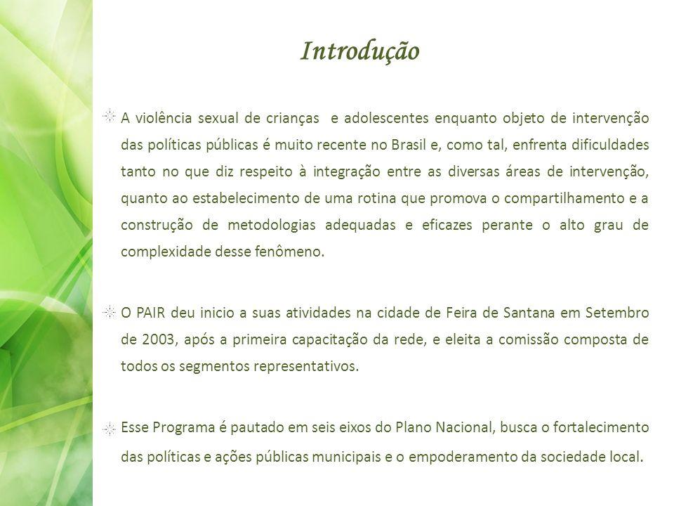 Introdução A violência sexual de crianças e adolescentes enquanto objeto de intervenção das políticas públicas é muito recente no Brasil e, como tal,