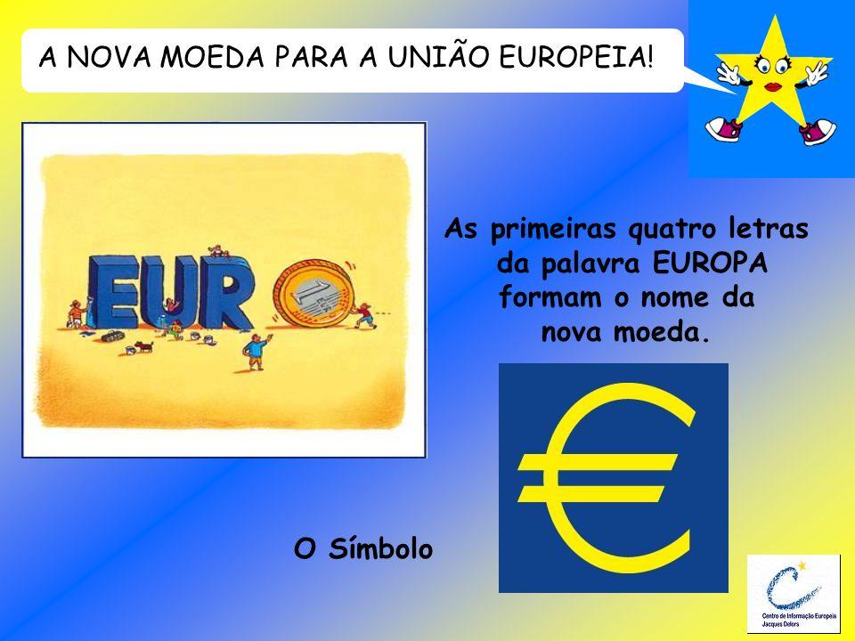 A NOVA MOEDA PARA A UNIÃO EUROPEIA! As primeiras quatro letras da palavra EUROPA formam o nome da nova moeda. O Símbolo