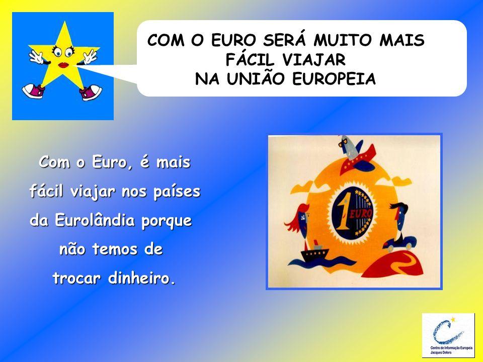 COM O EURO SERÁ MUITO MAIS FÁCIL VIAJAR NA UNIÃO EUROPEIA Com o Euro, é mais fácil viajar nos países fácil viajar nos países da Eurolândia porque não