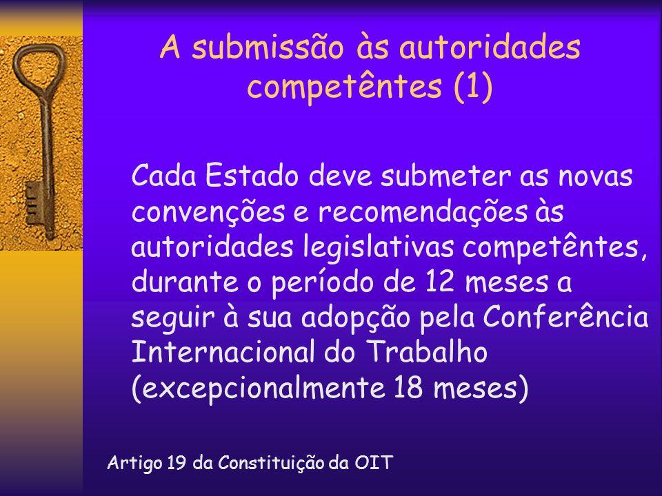 A submissão às autoridades competêntes (1) Cada Estado deve submeter as novas convenções e recomendações às autoridades legislativas competêntes, dura