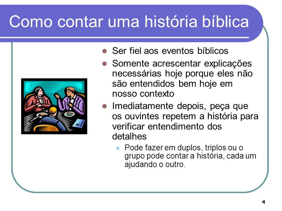4 Como contar uma história bíblica Ser fiel aos eventos bíblicos Somente acrescentar explicações necessárias hoje porque eles não são entendidos bem h